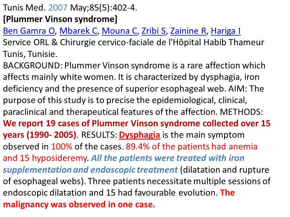 Tunis Med. 2007 May;85(5):402-4. [Plummer Vinson syndrome] Ben Gamra O, Mbarek C, Mouna C, Zribi S, Zainine R, Hariga I.